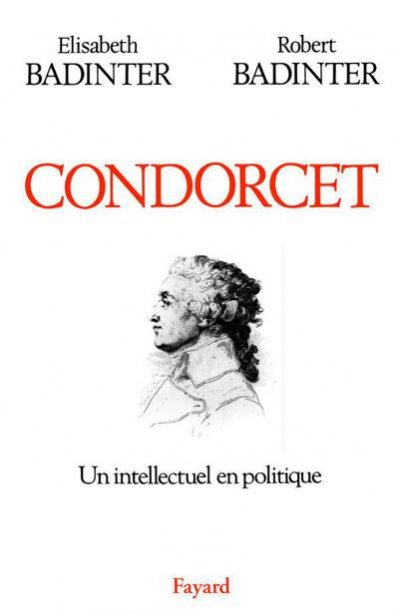 Condorcet, Un intellectuel en politique de Elisabeth Badinter