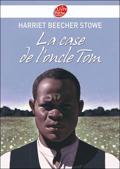 La case de l'oncle Tom de Harriet Beecher Stowe
