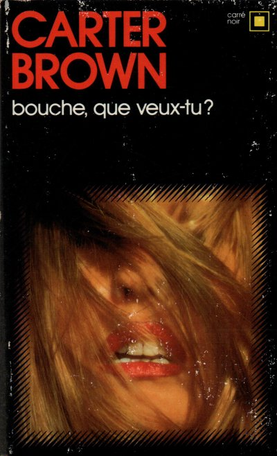 Bouche, que veux-tu ? de Carter Brown
