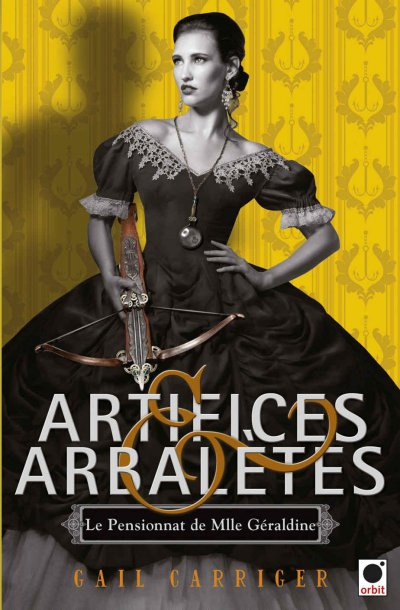 Artifices et arbalètes de Gail Carriger