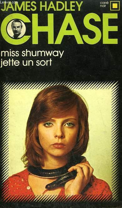 Miss Shumway jette un sort de James Hadley Chase