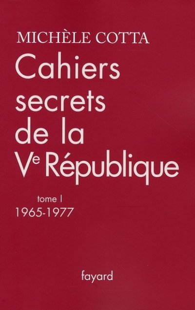 Cahiers secrets de la Ve République, 1965-1977 de Michèle Cotta