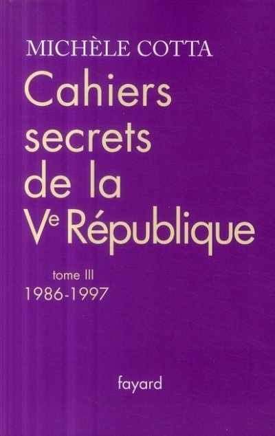 Cahiers secrets de la Ve République, 1986-1997 de Michèle Cotta