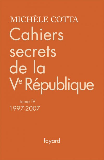 Cahiers secrets de la Ve République, 1997-2007 de Michèle Cotta