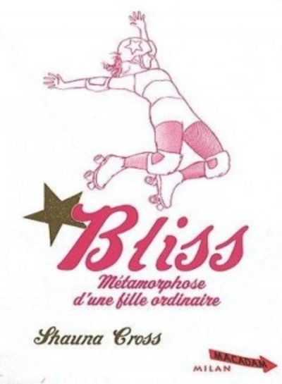 Bliss : métamorphose d'une fille ordinaire de Shauna Cross