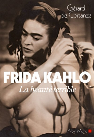 Frida Khalo, la beauté terrible de Gérard de Cortanze