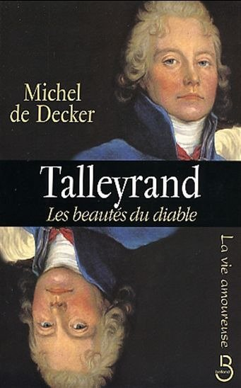Talleyrand, les beautés du diable de Michel de Decker