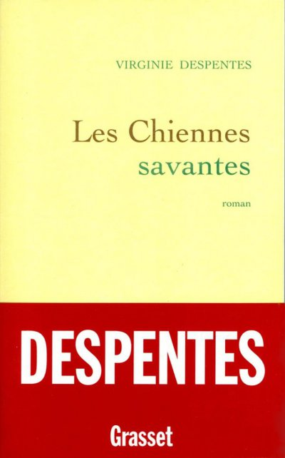 Les Chiennes savantes de Virginie Despentes