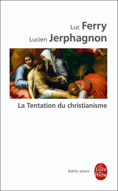 La tentation du christianisme de Luc Ferry