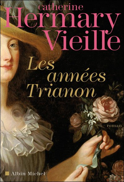 Les Années Trianon de Catherine Hermary-Vieille