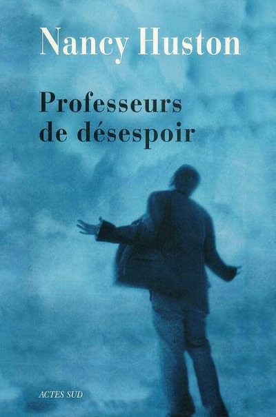 Professeurs de désespoir de Nancy Huston