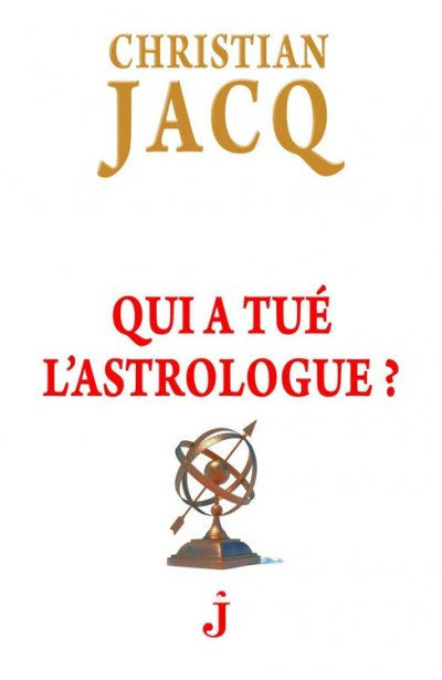 Qui a tué l'astrologue ? de Christian Jacq