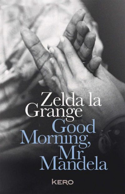 Good Morning, Mr Mandela de Zelda la Grange