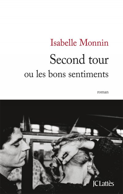 Second tour ou les bons sentiments de Isabelle Monnin