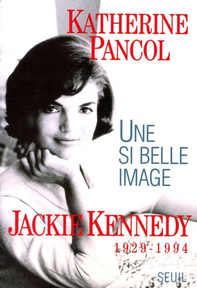 Une si belle image. Jackie Kennedy (1929-1994) de Katherine Pancol