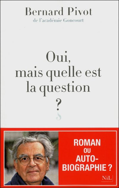 Oui, mais quelle est la question ? de Bernard Pivot